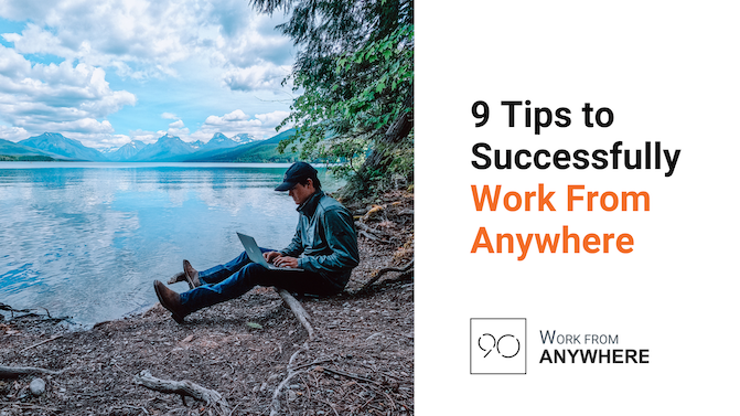 9 Tips to Successfully Work From Anywhere!